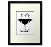 All men must die, but good ones first! - Game of Thrones - Black Version Framed Print
