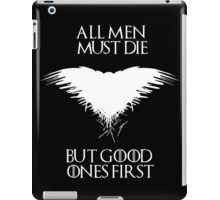 All men must die, but good ones first! - Game of Thrones - White version iPad Case/Skin