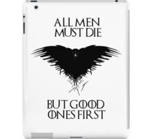 All men must die, but good ones first! - Game of Thrones - Black Version iPad Case/Skin