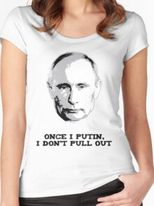 Once I Putin, I Don't Pull Out - Vladimir Putin Shirt 1A Women's Fitted Scoop T-Shirt