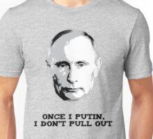 Once I Putin, I Don't Pull Out - Vladimir Putin Shirt 1A Unisex T-Shirt