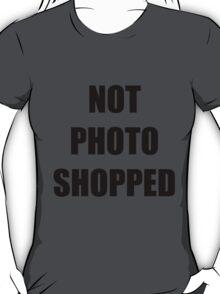 NOT PHOTOSHOPPED  T-Shirt