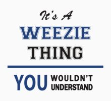 It's a WEEZIE thing, you wouldn't understand !! by thinging