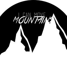 I Can Move Mountains by brooklynbarnes