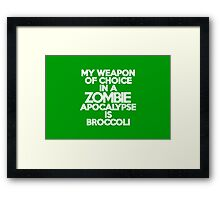 My weapon of choice in a Zombie Apocalypse is broccoli Framed Print