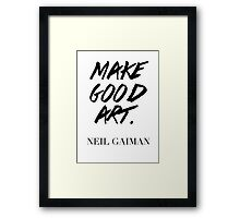 Make Good Art, Said Neil Gaiman Framed Print