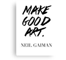 Make Good Art, Said Neil Gaiman - Hipster/Tumblr/Trendy Typography in Black and White Canvas Print