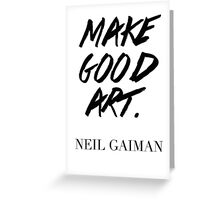 Make Good Art, Said Neil Gaiman - Hipster/Tumblr/Trendy Typography in Black and White Greeting Card