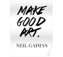 Make Good Art, Said Neil Gaiman Poster