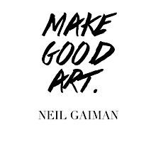 Make Good Art, Said Neil Gaiman Photographic Print