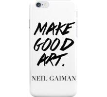 Make Good Art, Said Neil Gaiman iPhone Case/Skin