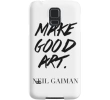 Make Good Art, Said Neil Gaiman - Hipster/Tumblr/Trendy Typography in Black and White Samsung Galaxy Case/Skin