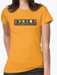 wanna push my buttons Womens Fitted T-Shirt
