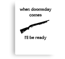 When doomsday comes I'll be ready Canvas Print