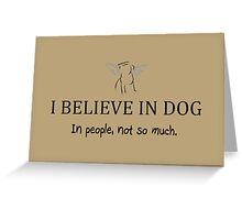 I Believe in Dog Greeting Card