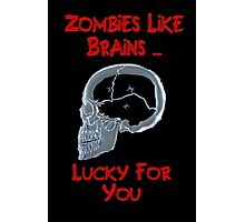 Zombies Like Brains Photographic Print