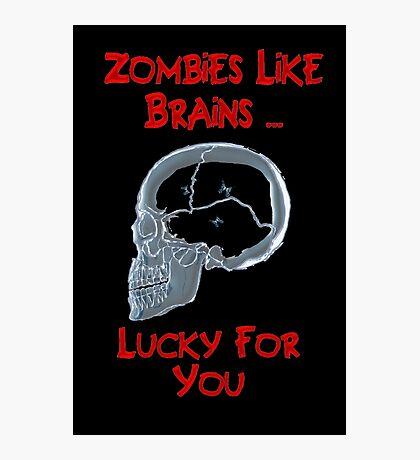 Zombies Like Brains Photographic Print