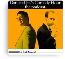 Dan And Jay's Comedy Hour. The Podcast. Canvas Print