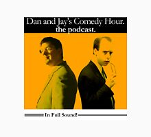 Dan And Jay's Comedy Hour. The Podcast. Unisex T-Shirt