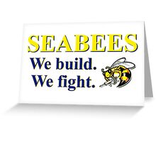 NAVY SEABEES - WE BUILD WE FIGHT! Greeting Card