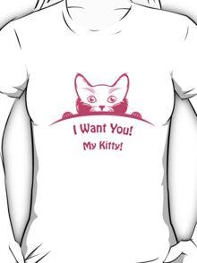 "Print - ""I want you! My kitty!"" T-Shirt"