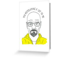 You methylamine a lot to me. Greeting Card