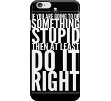Something Stupid iPhone Case/Skin
