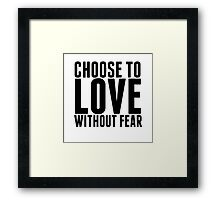 Choose to Love without Fear Framed Print