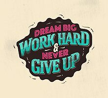 DREAM BIG WORK HARD by snevi