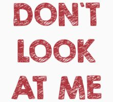 DON'T LOOK AT ME by tonyshop