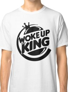 Woke Up Still King Classic T-Shirt