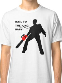 Hail to the King Baby Classic T-Shirt
