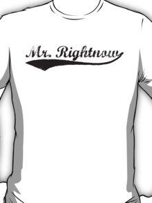 Mr. Rightnow T-Shirt