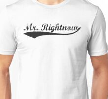Mr. Rightnow Unisex T-Shirt