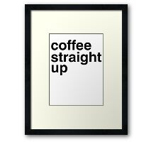 Coffee straight up Framed Print
