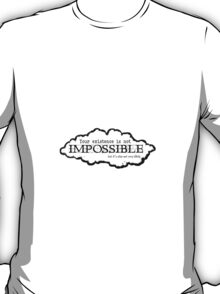 Existence is not impossible T-Shirt