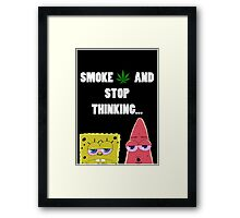 Smoke weed and stop thinking Framed Print