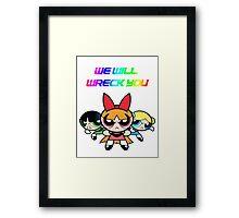 Powerpuff Girls will wreck you! Framed Print