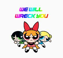 Powerpuff Girls will wreck you! Unisex T-Shirt