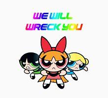 Powerpuff Girls will wreck you! Unisex T-Shirt