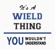 It's a WIELD thing, you wouldn't understand !! by thinging