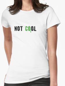 Global warming [not cool] Womens Fitted T-Shirt