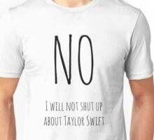 No, I will not shut up about TS (white) Unisex T-Shirt