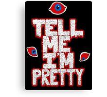Tell Me I'm Pretty (with eyeballs) Canvas Print