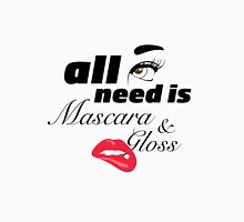 All I need Is Mascara and Lip Gloss  Womens Fitted T-Shirt