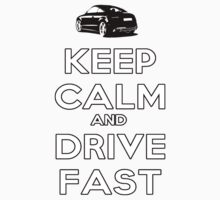 Keep Calm And Drive Fast by HelloStar