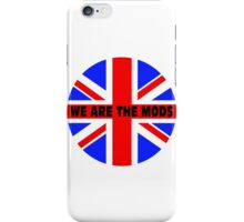 We are the mods iPhone Case/Skin