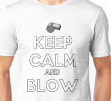 Keep Calm And Blow Unisex T-Shirt