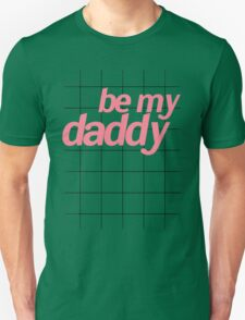 BE MY DADDY T-Shirt