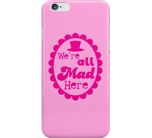 We're ALL MAD here with top hat iPhone Case/Skin